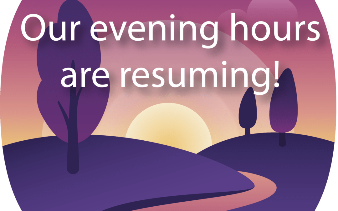 Our evening hours are resuming!